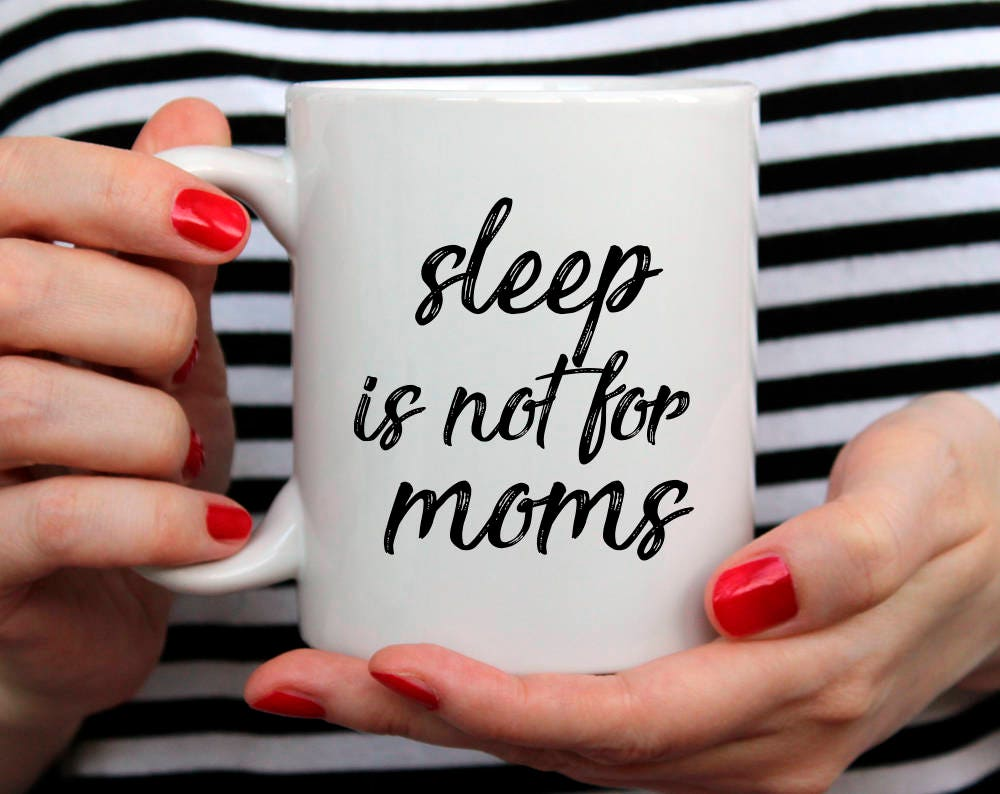 Sleep Is Not For Moms New Mom Gift Birthday Mug
