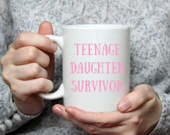 Teenage daughter survivor, mothers day gift, gift for mom, funny mug for parent, gift for mom, gift for dad, gift for friend, funny mug, mug