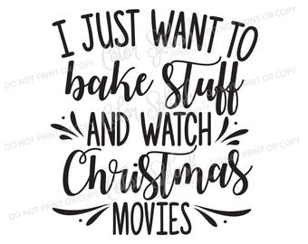 I just want to bake stuff and watch Christmas movies | svg, png, eps, dxf, cut file, cricut file, silhouette cameo file, cuttable