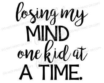 losing my mind one kid at a time svg, dxf, png, eps cutting file, silhouette cameo, cuttable, clipart, cricut file, mom life
