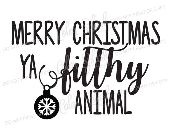 Merry Christmas Ya Filthy Animal Svg.Merry Christmas Ya Filthy Animal Svg Png Eps Dxf Cut File Cricut File Silhouette Cameo File Cuttable