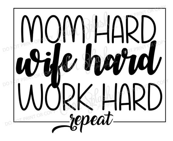 mom hard wife hard work hard repeat svg, png, dxf, eps mom life svg, cutting file, silhouette cameo, cuttable, clipart