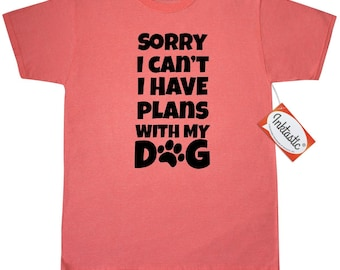 Sorry I can't I have plans with my dog T-Shirt by Inktastic