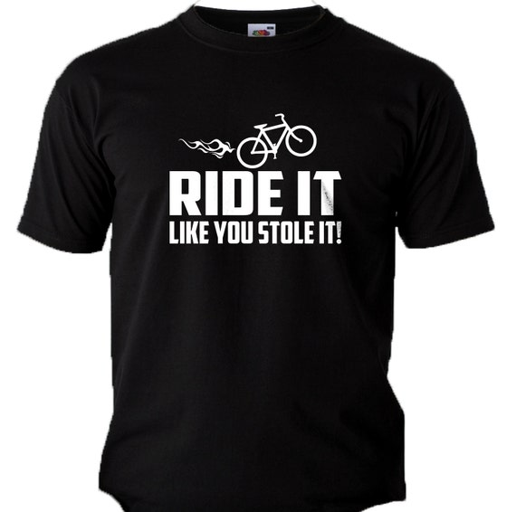 d4729a01c Quality Mens Ride It Like You Stole It Funny Slogan Bike