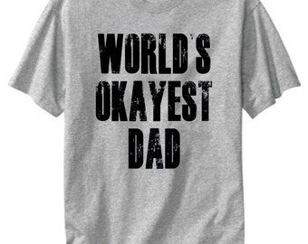 d1bbf0ed33f World s Okayest Dad T Shirt Funny Tee for Brothers men unisex distressed  grey