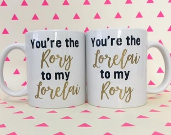 Set of Two Mugs! You're the Rory to my Lorelai / You're the Lorelai to my Rory - Gilmore Themed Coffee Mugs