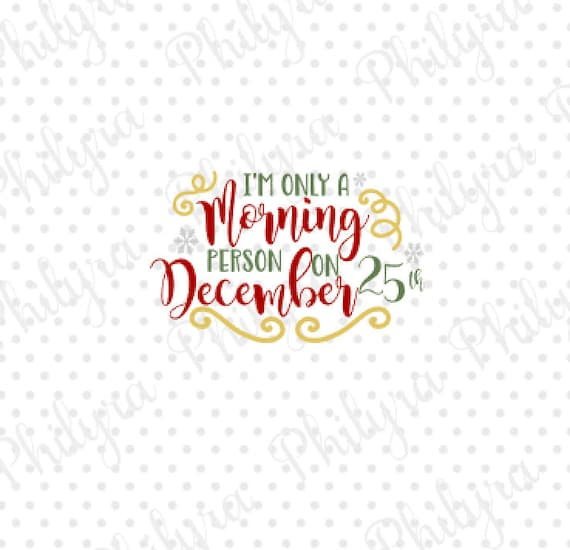 I M Only A Morning Person On December 25thchristmas Svg Etsy