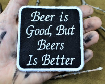 Beer is good, but beers is better, sew on patch