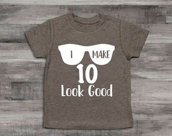 Boy Clothes Baby 10th Birthday ShirtI Make 10 Look Good10th Shirt Year Old Shirt10th