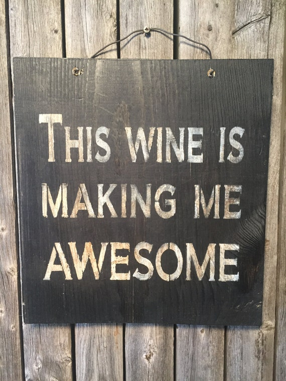 awesome sign decor this wine is making me awesome rustic sign repurposed etsy  this wine is making me awesome rustic
