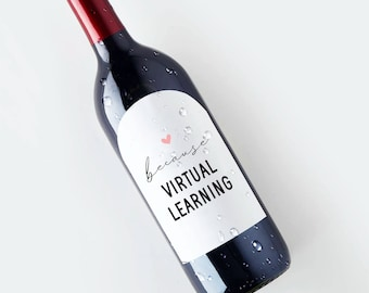 Because Virtual Learning Wine Bottle Label Template, Printable Teacher Appreciation Gift, Christmas Present, Assistant, Instant Download