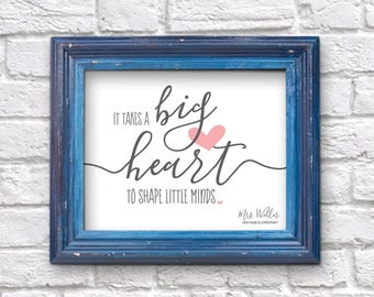 Personalized It Takes a Big Heart to Shape Little Minds Wall Art - Printable Teacher Appreciation Gift - Classroom Print - Instant Download