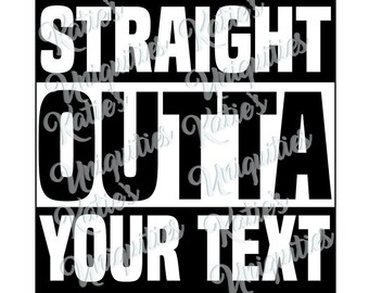 Straight Outta SVG DXF PNG Digital Cut File for use with cutting machines Cricut Silhouette Choose Your Text