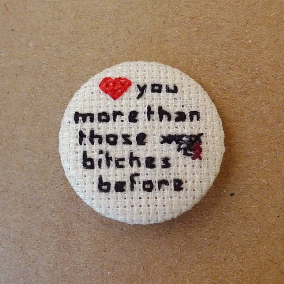 Love you more than those bitches before cross stitch 31mm pinback button - Lana del Rey Embroidered brooch