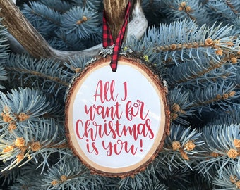 Wood Slice Christmas Ornament, Hand Crafted Wooden Slice Ornament, Rustic Christmas Ornament, All I Want For Christmas Is You Ornament