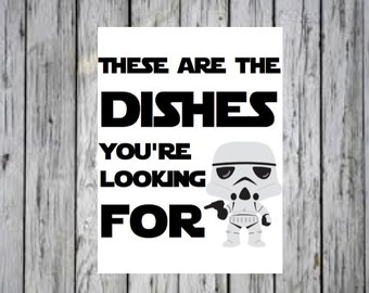 These Are the Dishes You're Looking For- Star Wars Quote, Mothers Day Gift, Birthday Gift, Gift for Her, Gift for Him, Star Wars PRINTABLE