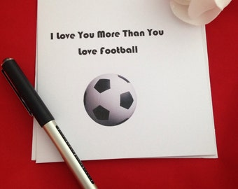 I Love You More Than You Love Football Card Valentines Day, Football Lover, Soccer Husband, Love Of The Big Game, Footy Widow, Mans Card
