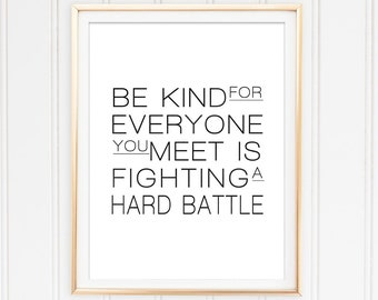 Be Kind For Everyone You Meet Is Fighting A Hard Battle Quote Print Printable Art Inspirational Print Instant Download Typography Poster