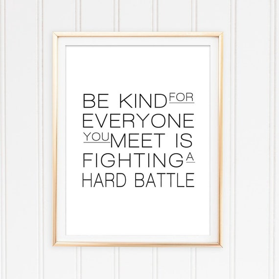 Be Kind For Everyone You Meet Is Fighting A Hard Battle Quote Etsy