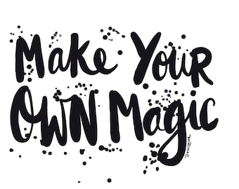 Make your own magic 9 x 12 hand lettered wall art