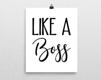 Like A Boss Print - Art Print - Motivational Poster - Inspirational Quote - Wall Art - Home Decor - Christmas Gift- Quote Print - Typography