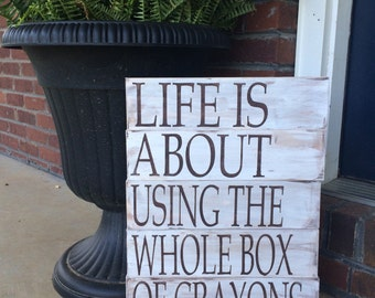 Wooden Sign - Life Is About Using the Whole Box of Crayons