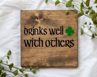 Wood Sign • Drinks Well with Others • Free Shipping • Home Decor • St. Patrick's Day Decor • Many Sizes to Choose From!