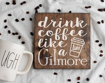 Wood Sign • Drink Coffee Like a Gilmore • Free Shipping • Home Decor • Coffee Bar Decor • Many Sizes to Choose From!