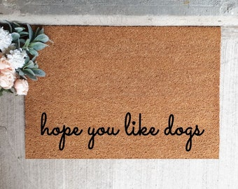 Hope you Like Dogs Door Mat • Small or Large Outdoor Doormat • Funny Doormat • Farmhouse Decor • Door Mat with Sayings • Dog Lover Gift
