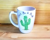Don't Be A Prick Mug, Funny Cactus Mug, 12 ounce Funny Mug, Succulent Coffee Mug,  Handmade Mug