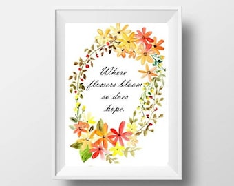 Hope Inspirational quote on watercolor painting where flowers bloom typography Nursery girl boy Wall Art floral decor print flower poster