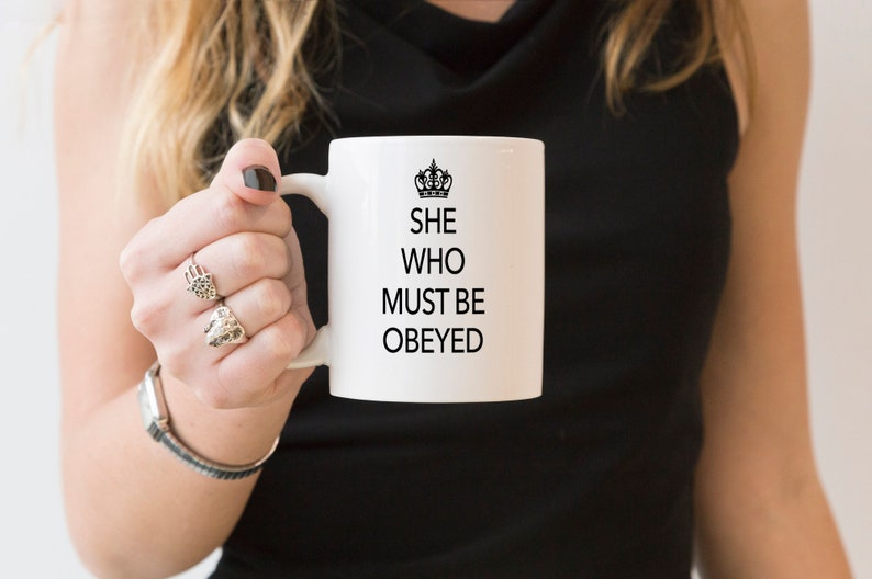 Queen Mug  She Who Must Be Obeyed  Funny Coffee Mug Gift Tea image 0