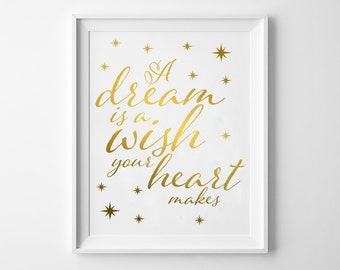 A Dream Is A Wish Your Heart Makes REAL GOLD Foil Print / Disney Quote Print / Silver FOIL Option