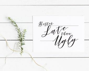Better Late Than Ugly - Printable Typography - Printable Quotes