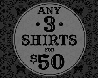 Any 3 Limited Edition T-Shirts for 50 Dollars
