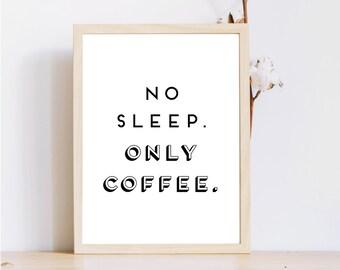 Café tirage 8 x 10 murales Téléchargement instantané / impression / / pas dormir seul le café Office Print / studio d'impression / impression / café/café imprimable le travail