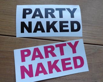 PARTY NAKED vinyl decal-window decal-yeti cup-car decal-laptop decal-vinyl decals-car window decal-coffee cup decal-mug decal-truck decal