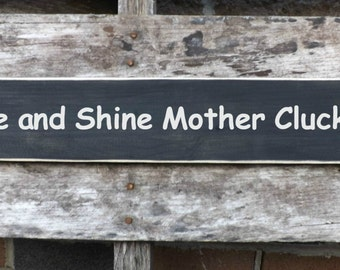 Rise & Shine Mother Cluckers, chicken coop sign, wooden painted signs, chicken house decor, funny signs