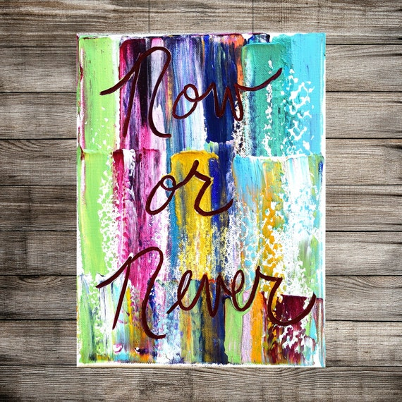 Inspirational Wall Art Now Or Never Small Painting On Canvas Etsy