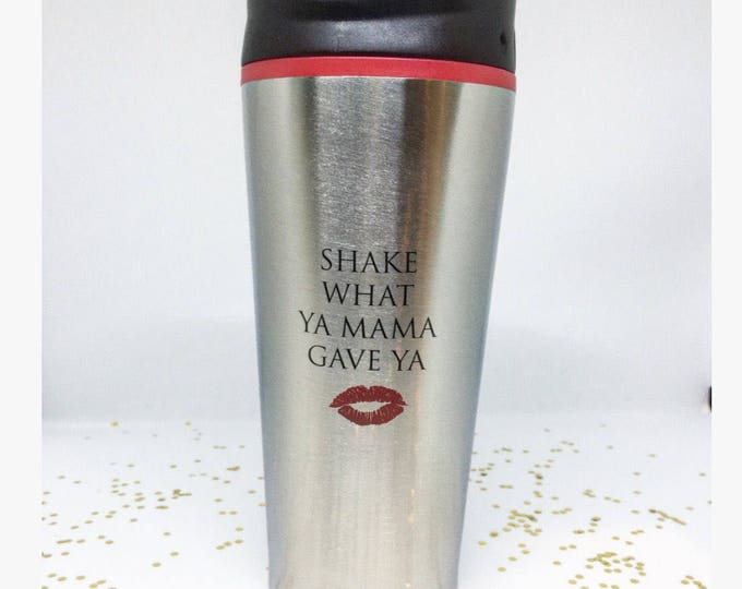 Shake What Ya Mama Gave Ya Mug Funny Travel Mugs Mom Tumblers