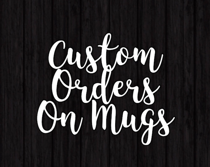 Custom Orders on Mugs Now Available!