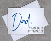Dad, Well done, I'm awesome - Fathers Day - Greeting card - Sassy / Funny