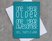 One Year Older, Old Year Awesomer. Yes... thats a word - Birthday card - Sassy / Funny