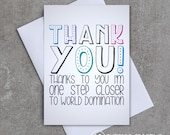 Thank you! Thanks to you I'm one step closer to world domination - Greeting card - Thank you - Sassy/Funny