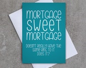 Mortgage Sweet Mortgage. Doesn't really have the same ring to it does it? - Greeting card - New Home Card - Sassy / Funny