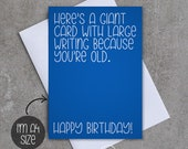 Here's a giant card with large writing because you're old. Happy Birthday - Birthday card