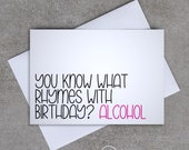 You know what rhymes with birthday? Alcohol - Birthday card - Sassy / Funny
