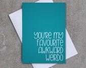 You're my favourite awkward wierdo - Greeting card - Love / Valentine's Day - Sassy / Funny