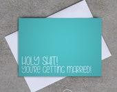 Holy Shit! You're getting married - Wedding / Engagement card - Sassy / Funny