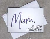 Mum, Well done! I'm awesome - Greeting Card - Sassy / Funny